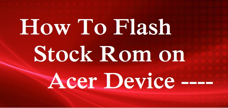 Flash Stock Rom on Acer Liquid Z220 - Ultimate Guide