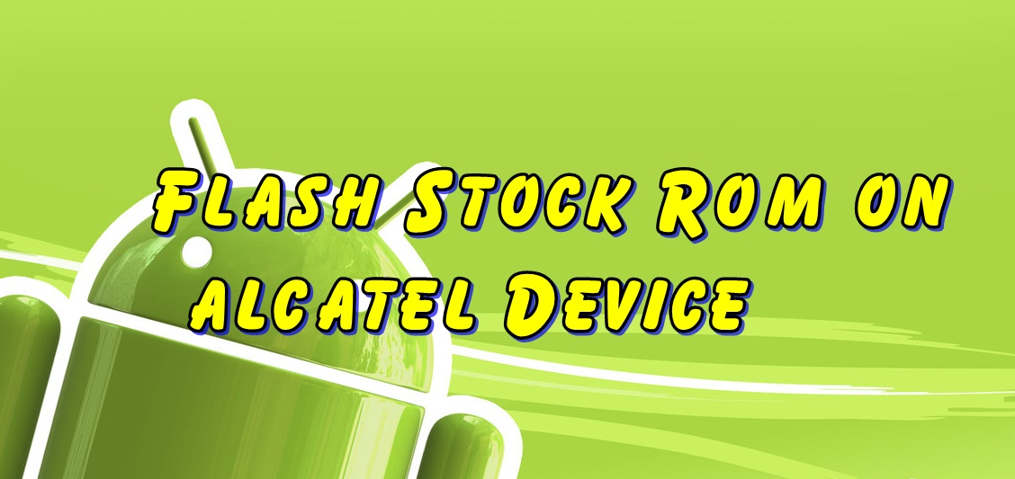 Flash Stock Rom on Alcatel Onetouch pop c7 7041d - Ultimate Guide