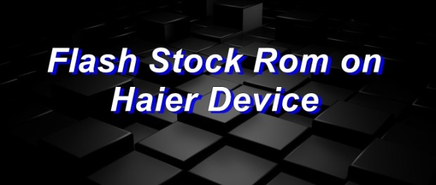 Flash Stock Rom on Haier G50 S014 MT6735M - Ultimate Guide