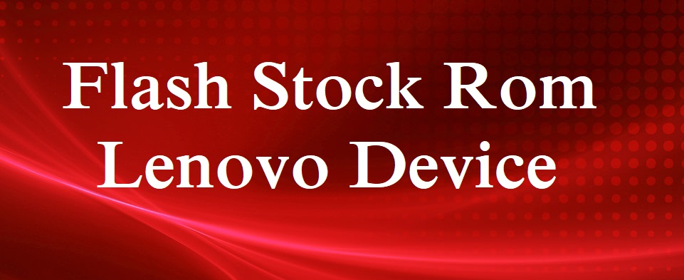 Flash Stock Rom on Lenovo Vibe K5 note A7020a48 - Ultimate Guide