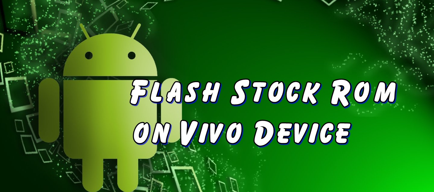 Flash Stock Rom on Vivo y11 - Ultimate Guide
