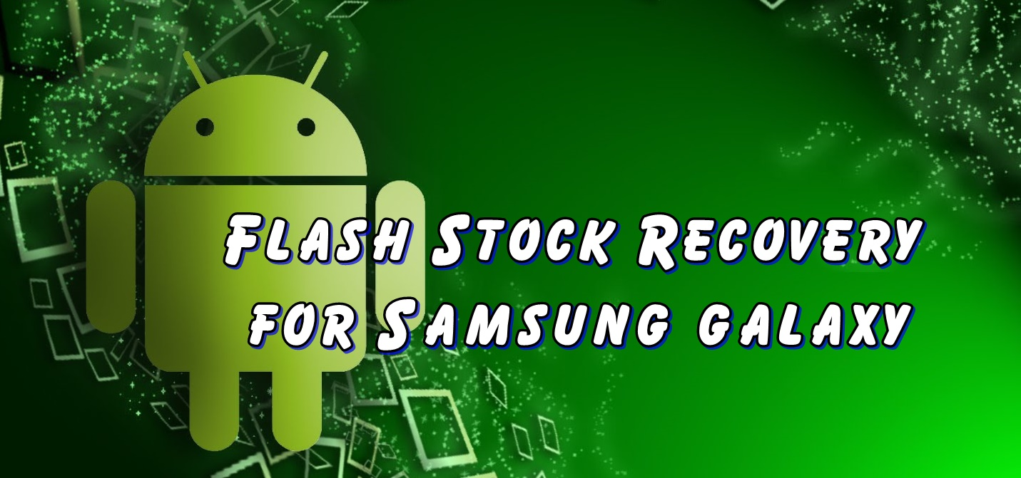 Flash Stock Recovery For Samsung Galaxy Tab 4 - Ultimate Guide