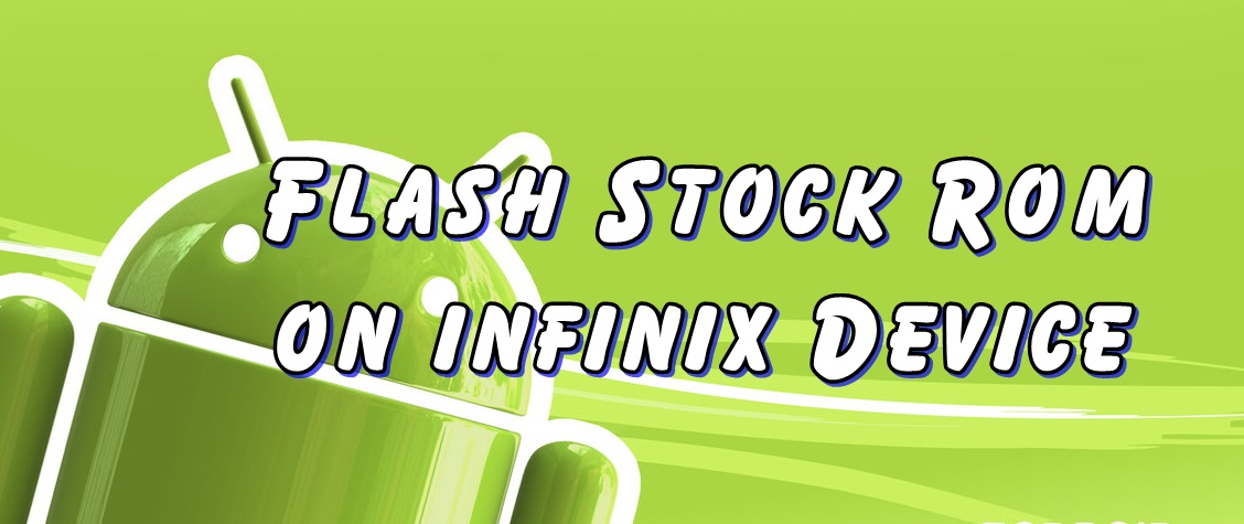 Flash Stock Rom on Infinix hot x507 - Ultimate Guide
