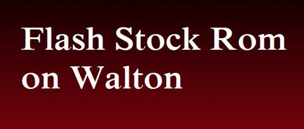 Flash Stock Rom on Walton